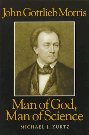 John Gottlieb Morris - Man of God, Man of Science