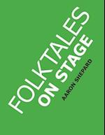 Folktales on Stage: Children's Plays for Reader's Theater (or Readers Theatre), with 16 Scripts from World Folk and Fairy Tales