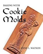 Baking with Cookie Molds: Secrets and Recipes for Making Amazing Handcrafted Cookies (First Edition)