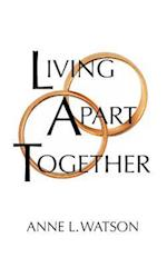 Living Apart Together: A Unique Path to Marital Happiness, or Sharing Lives Without Sharing an Address