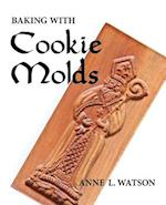 Baking with Cookie Molds: Secrets and Recipes for Making Amazing Handcrafted Cookies (Second Edition)