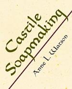 Castile Soapmaking: The Smart and Simple Guide to Making Lovely Castile Soap from Olive Oil Quickly, Safely, and Reliably