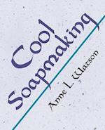 Cool Soapmaking: The Smart and Simple Guide to Low-Temp Tricks for Making Soap with Special Ingredients