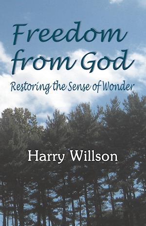 Freedom From God: Restoring the Sense of Wonder