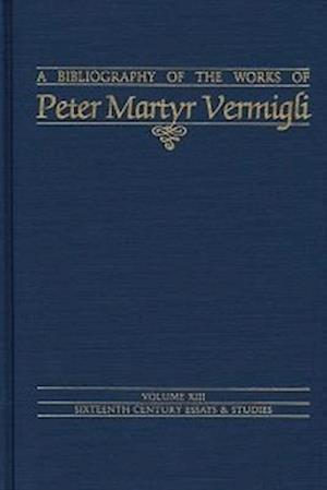 Donnelly, J: Bibliography of the Works of Peter Martyr Vermi