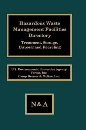 Hazardous Waste Management Facilities Directory: Treatment, Storage, Disposal and Recycling