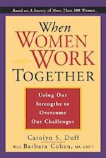 When Women Work Together (Using Our Strengths to Overcome Our Challenges)