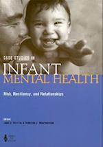Case Studies in Infant Mental Health Risk Resiliency & Relationships