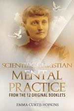 Scientific Christian Mental Practice from the 12 Original Booklets