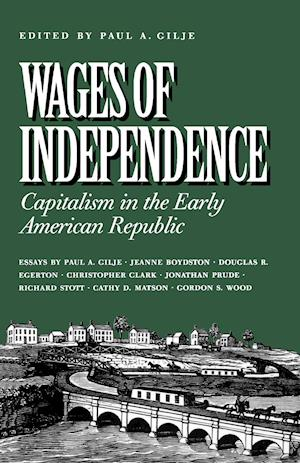 Wages of Independence: Capitalism in the Early American Republic