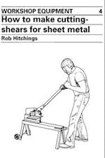 How to Make Cutting Shears for Sheet Metal (Workshop Equipment Manual, nr. 4)