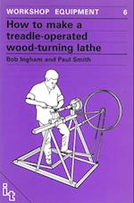 How to Make a Treadle-Operated Wood-Turning Lathe (Workshop Equipment Manual, nr. 6)