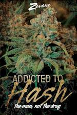 Addicted to Hash, the Man, Not the Drug