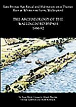 Archaeology of the Wallingford Bypass, 1986-92 (Thames Valley Landscapes Monograph, nr. 22)