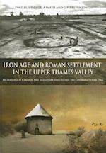 Iron Age and Roman Settlement in the Upper Thames Valley (Thames Valley Landscapes Monograph, nr. 26)