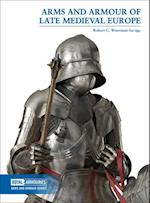 Arms and Armour of Late Medieval Europe (Arms and Armour Series)