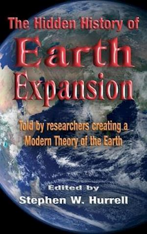 The Hidden History of Earth Expansion: Told by researchers creating a Modern Theory of the Earth