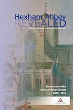 Hexham Abbey Revealed: The Hexham Abbey Project 2009-2017