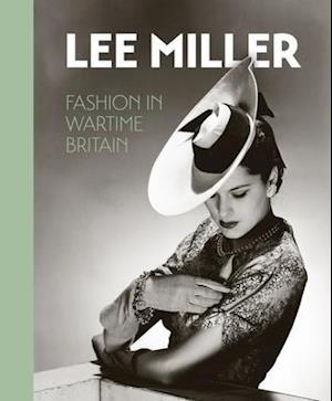 Lee Miller. Fashion in Wartime Britain