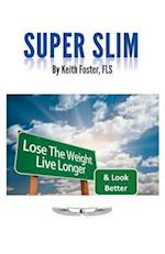 SUPER SLIM: The Intelligent Person's Guide to a Slimmer, Healthier & Longer Life