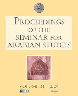 Proceedings of the Seminar for Arabian Studies Volume 34 2004