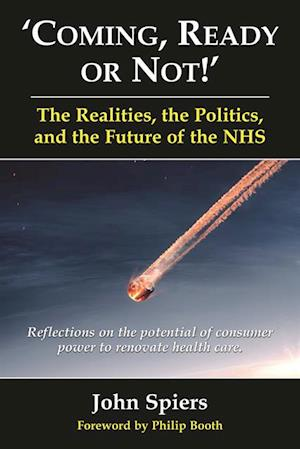 Coming, Ready or Not!' The Realities, the Politics, and the Future of the NHS