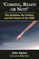 Coming, Ready or Not!' The Realities, the Politics, and the Future of the NHS af Professor John Spiers