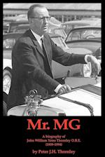 MR.MG a Biography of John William Yates Thornley O.B.E. (1909-1994)
