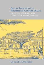 British Merchants in Nineteenth-Century Brazil: Business, Culture, and Identity, 1808-50