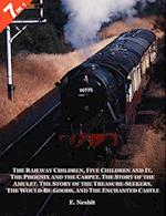 7 Books in 1: The Railway Children, Five Children and It, the Phoenix and the Carpet, the Story of the Amulet, the Story of the Trea