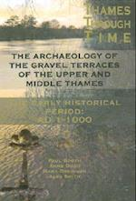 The Archaeology of the Gravel Terraces of the Upper and Middle Thames (Thames Valley Landscapes Monograph, nr. 27)