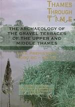 The Archaeology of the Gravel Terraces of the Upper and Middle Thames (Thames Valley Landscapes Monograph, nr. 29)