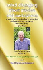 Mind Changing Short Stories & Metaphors: For Hypnosis, Hypnotherapy & Nlp af John Smale