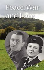 Peace, War and Love: A Tale of Growing Up, Going to War and Finding Peace in Love af John Smale