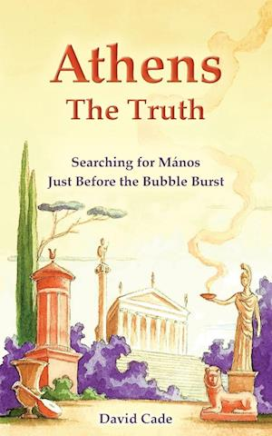 Bog, hæftet Athens - The Truth: Searching for Manos, Just Before the Bubble Burst. af David Cade