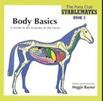 Body Basics - a Guide to the Anatomy of the Horse (Pony Club Stablemates, nr. 2)