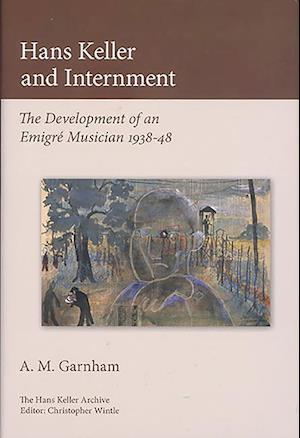 Garnham, A: Hans Keller and Internment - The Development of