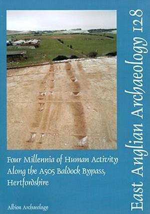 EAA 128: Four Millenia of Human Activity along the A505 Baldock Bypass, Hertfordshire