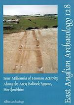 Four Millenia of Human Activity Along the A505 Baldock Bypass, Hertfordshire (East Anglian Archaeology Monograph, nr. 128)