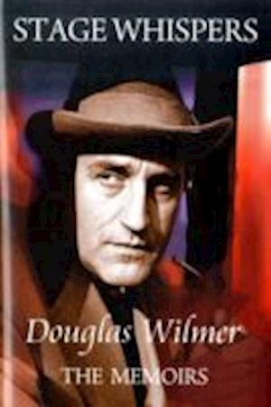 Stage Whispers: Douglas Wilmer, the Memoirs