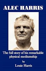 Alec Harris- The Full Story of His Remarkble Physical Meduimship