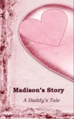 Madison's Story: A Daddy's Tale af Steven Elliott