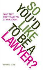 So You'd Like to Be a Lawyer? What They Don't Teach You at Law School