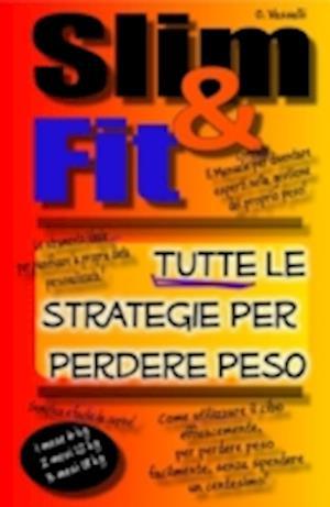 Slim & Fit. Tutte Le Strategie Per Perdere Peso