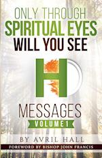 Only Through Spiritual Eyes Will You See Messages Volume 1