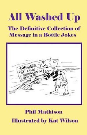Bog, hæftet All Washed Up: The Definitive Collection of Message in a Bottle Jokes af Phil Mathison