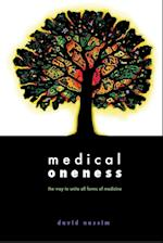 Medical Oneness - The Way to Unite All Forms of Medicine