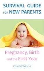 Survival Guide for New Parents: Pregnancy, Birth and the First Year