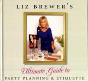 Liz Brewer's Ultimate Guide to Party Planning and Etiquette
