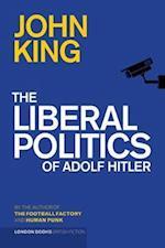 The Liberal Politics of Adolf Hitler af John King